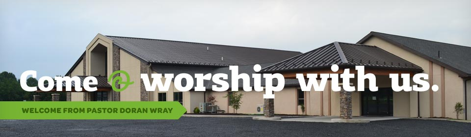 Come & Worship with us. Click here for a message from Pastor Doran Wray.